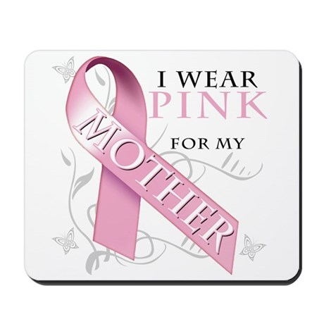 I Wear Pink for my Mother Mousepad