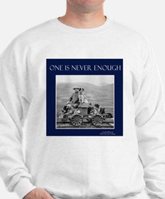 One Dog is Never Enough Sweatshirt