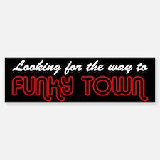 Funky Town Bumper Bumper Bumper Sticker