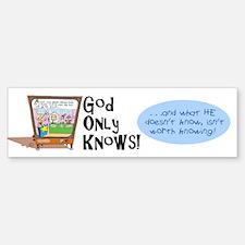 GOD ONLY KNOWS Bumper Bumper Bumper Sticker
