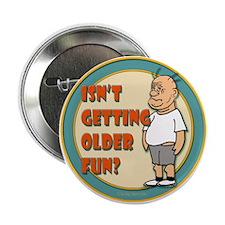 "Fun Getting Older 2.25"" Button"