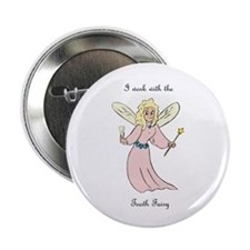 "I work with the tooth fairy 2.25"" Button"