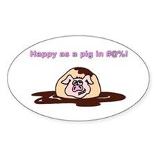 Happy As A Pig In... Oval Decal