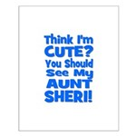 Think I'm Cute? Aunt Sheri Small Poster