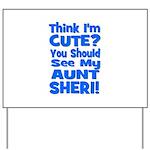 Think I'm Cute? Aunt Sheri Yard Sign