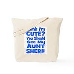 Think I'm Cute? Aunt Sheri Tote Bag
