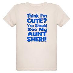 Think I'm Cute? Aunt Sheri T-Shirt