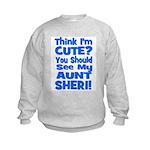 Think I'm Cute? Aunt Sheri Kids Sweatshirt