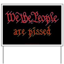 We the People are Pissed Yard Sign