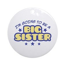 I'm Going To Be A Big Sister Ornament (Round)
