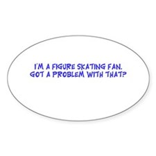 Fan got a problem? Oval Decal