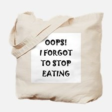 Oops! I forgot to stop eating Tote Bag