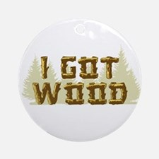 Shaun of the Dead I Got Wood Ornament (Round)