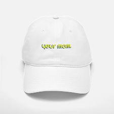 Your Mom. Baseball Baseball Cap