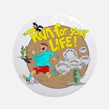 RUN FOR YOUR LIFE. Ornament (Round)