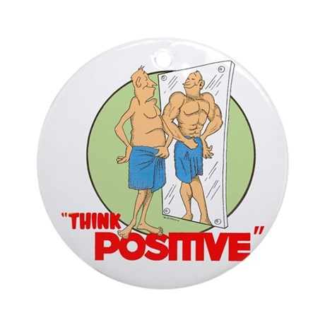 THINK POSITIVE. Ornament (Round)