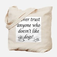 Never Trust Anyone ... Dogs! Tote Bag