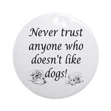 Never Trust Anyone ... Dogs! Ornament (Round)