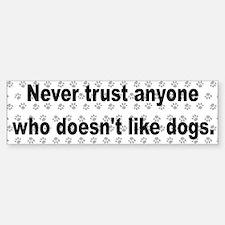 Never Trust ... Dogs! Bumper Car Car Sticker