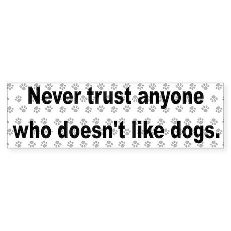 Never Trust ... Dogs! Bumper Sticker