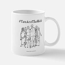 #YouAreTheMob Mug