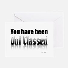 You have been out classed Greeting Card