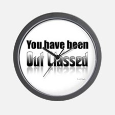 You have been out classed Wall Clock