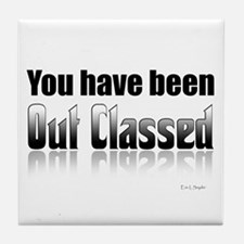 You have been out classed Tile Coaster