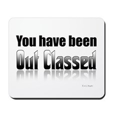 You have been out classed Mousepad