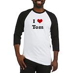 I Love Tom Baseball Jersey