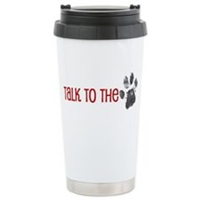 Cute Talk to the paw Travel Mug