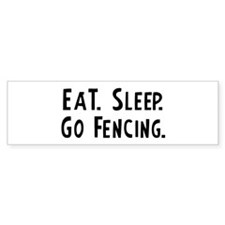 Eat, Sleep, Go Fencing Bumper Bumper Sticker