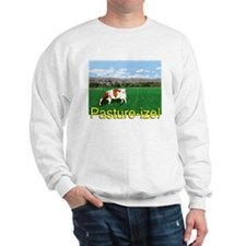 Pasture-ize! Sweatshirt