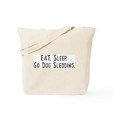 Eat, Sleep, Go Dog Sledding Tote Bag