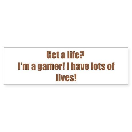 Get a life? I'm a gamer! I have lots of lives!