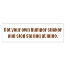 Get your own bumper sticker and stop staring at mi
