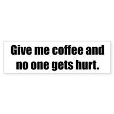 Give me coffee and no one gets hurt.