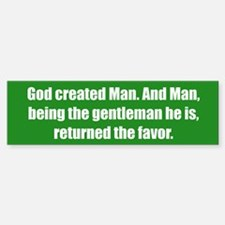 God created Man. And Man, being the gentleman he i