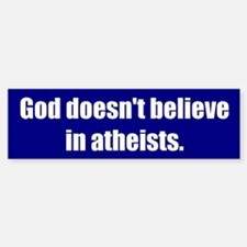 God doesn't believe in atheists.