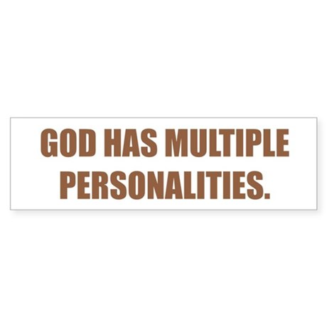 GOD HAS MULTIPLE PERSONALITIES.