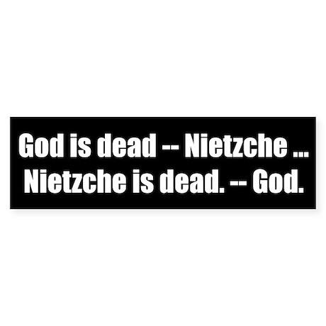 God is dead -- Nietzche ... Nietzche is dead. -- G