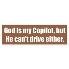God Is my Copilot, but He can't drive either.