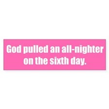 God pulled an all-nighter on the sixth day.
