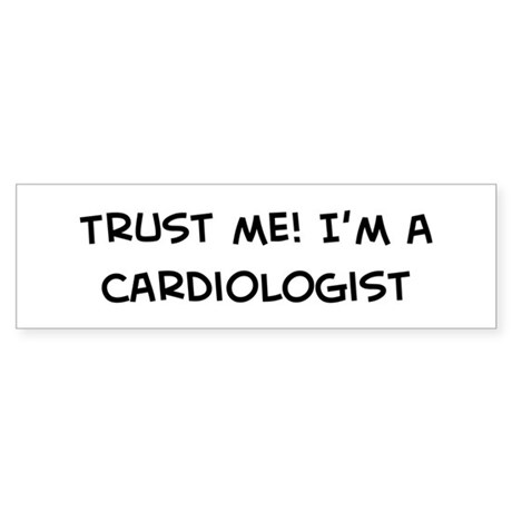 Trust Me: Cardiologist Bumper Sticker