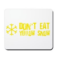 Don't Eat Yellow Snow Mousepad