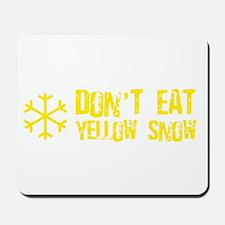Don't Eat Yellow Snow Mousepad