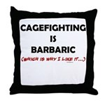 Cagefighting is Barbaric - an Throw Pillow