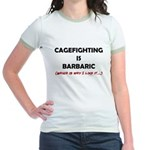 Cagefighting is Barbaric - an Jr. Ringer T-Shirt