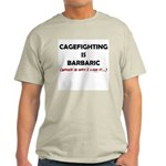 Cagefighting is Barbaric - an Light T-Shirt