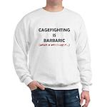 Cagefighting is Barbaric - an Sweatshirt